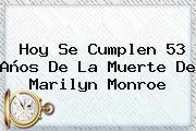 Hoy Se Cumplen 53 Años De La Muerte De <b>Marilyn Monroe</b>