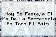 Hoy Se Festeja El <b>día De La Secretaria</b> En Todo El País
