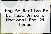 Hoy Se Realiza En El País Un <b>paro Nacional</b> Por 24 Horas
