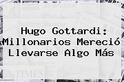 Hugo Gottardi: <b>Millonarios</b> Mereció Llevarse Algo Más