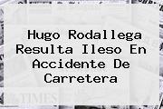 <b>Hugo Rodallega</b> Resulta Ileso En Accidente De Carretera