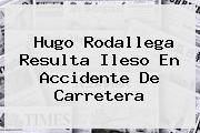 <b>Hugo Rodallega</b> Resulta Ileso En Accidente De Carretera