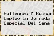 Huilenses A Buscar Empleo En Jornada Especial Del <b>Sena</b>