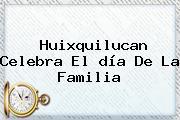 Huixquilucan Celebra El <b>día De La Familia</b>