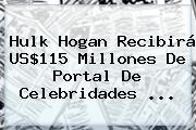 <b>Hulk Hogan</b> Recibirá US$115 Millones De Portal De Celebridades <b>...</b>