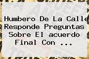Humbero De La Calle Responde Preguntas Sobre El <b>acuerdo Final</b> Con ...