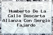 Humberto De La Calle Descarta Alianza Con <b>Sergio Fajardo</b>