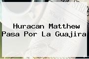<b>Huracan Matthew</b> Pasa Por La Guajira