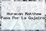 <b>Huracan Matthew</b> Pasa Por La Gujaira