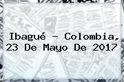 Ibagué - Colombia, 23 De Mayo De 2017