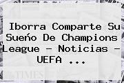 Iborra Comparte Su Sueño De <b>Champions League</b> - Noticias - <b>UEFA</b> ...