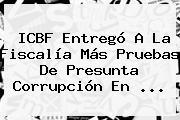 <b>ICBF</b> Entregó A La Fiscalía Más Pruebas De Presunta Corrupción En <b>...</b>