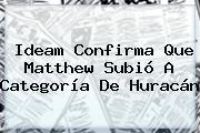 Ideam Confirma Que <b>Matthew</b> Subió A Categoría De <b>Huracán</b>