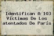 Identifican A 103 Víctimas De Los <b>atentados</b> De <b>París</b>