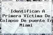 Identifican A Primera Víctima De Colapso De <b>puente</b> En <b>Miami</b>