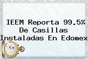 <b>IEEM</b> Reporta 99.5% De Casillas Instaladas En Edomex