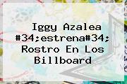 <b>Iggy Azalea</b> #34;estrena#34; Rostro En Los Billboard