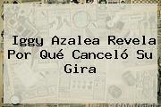 <b>Iggy Azalea</b> Revela Por Qué Canceló Su Gira