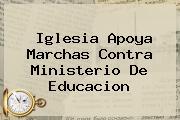 Iglesia Apoya Marchas Contra <b>Ministerio De Educacion</b>
