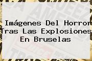 Imágenes Del Horror Tras Las Explosiones En <b>Bruselas</b>