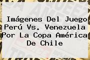Imágenes Del Juego <b>Perú Vs</b>. <b>Venezuela</b> Por La Copa América De Chile