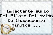 Impactante <b>audio</b> Del Piloto Del <b>avión</b> De <b>Chapecoense</b> Minutos ...