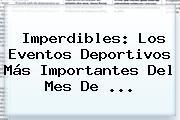 Imperdibles: Los Eventos Deportivos Más Importantes Del Mes De <b>...</b>