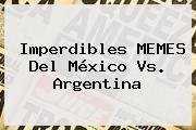 Imperdibles MEMES Del <b>México Vs</b>. <b>Argentina</b>