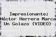 Impresionante; <b>Héctor Herrera</b> Marca Un Golazo (VIDEO)