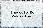 <b>Impuesto De Vehiculos</b>