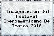 Inauguracion Del <b>Festival Iberoamericano De Teatro</b> 2016