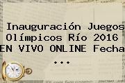 Inauguración <b>Juegos Olímpicos Río 2016</b> EN VIVO ONLINE Fecha ...