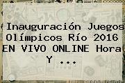 Inauguración Juegos <b>Olímpicos</b> Río <b>2016</b> EN VIVO ONLINE Hora Y ...