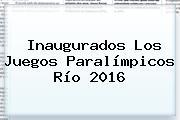 Inaugurados Los <b>Juegos Paralímpicos</b> Río <b>2016</b>