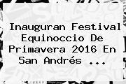 Inauguran Festival <b>Equinoccio</b> De <b>Primavera 2016</b> En San Andrés <b>...</b>