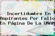 Incertidumbre En Aspirantes Por Fallo En Página De La <b>UNAM</b>