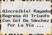 ¡Increíble! Rayados Regresa Al Triunfo Con Gol De Sánchez Por La Vía ...