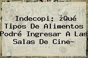<b>Indecopi</b>: ¿Qué Tipos De Alimentos Podré Ingresar A Las Salas De Cine?