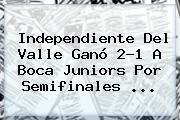 Independiente Del Valle Ganó 2-1 A Boca Juniors Por Semifinales ...