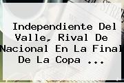 Independiente Del Valle, Rival De Nacional En La Final De La Copa ...