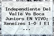 <b>Independiente Del Valle Vs Boca Juniors EN VIVO: Xeneizes 1-0 | El ...</b>