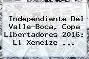 Independiente Del Valle-Boca, <b>Copa Libertadores 2016</b>: El Xeneize ...