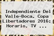 Independiente Del Valle-Boca, <b>Copa Libertadores</b> 2016: Horario, TV ...
