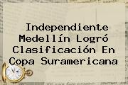 <b>Independiente Medellín</b> Logró Clasificación En Copa Suramericana