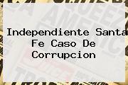 Independiente <b>Santa Fe</b> Caso De Corrupcion