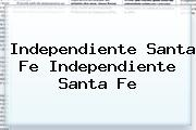 <b>Independiente Santa Fe Independiente Santa Fe</b>