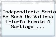 Independiente <b>Santa Fe</b> Sacó Un Valioso Triunfo Frente A Santiago ...