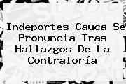 Indeportes Cauca Se Pronuncia Tras Hallazgos De La <b>Contraloría</b>