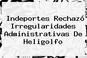 Indeportes Rechazó Irregularidades Administrativas De Heligolfo