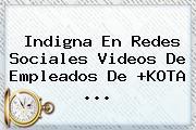 Indigna En Redes Sociales Videos De Empleados De +<b>KOTA</b> <b>...</b>
